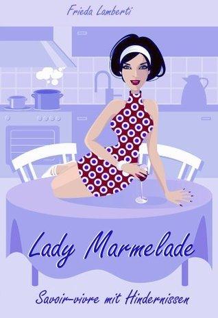 Lady Marmelade - Savoir-vivre mit Hindernissen (Lady Marmelade, #4)  by  Frieda Lamberti
