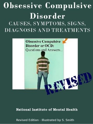 OBSESSIVE COMPULSIVE DISORDER - OCD, CAUSES, SYMPTOMS, SIGNS, DIAGNOSIS AND TREATMENTS - Revised Edition - Illustrated S. Smith by National Institute of Mental Health