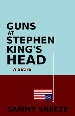Guns at Stephen Kings Head: A Satire Sammy Sneeze