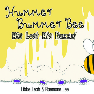 Hummer Bummer Bee Has Lost His Buzzz! Libbe Leah