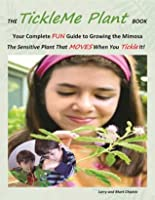 The Tickle Me Plant Book Your Complete Fun Guide To Growing The Mimosa  The Sensitive Plant That Moves When You Tickle It!  by  Larry Chipkin