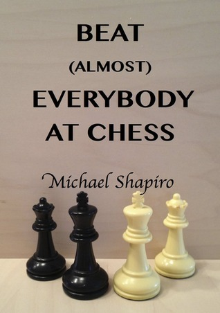Beat (Almost) Everybody at Chess  by  Michael Shapiro