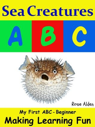 Sea Creatures ABC (My First - series) Rose Alden