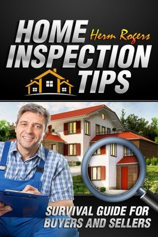 Home Inspection Tips: Survival Guide for Buyers and Sellers Herm Rogers