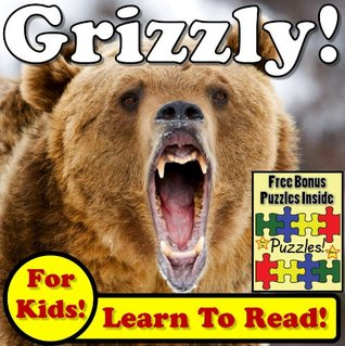 Childrens Book: Grizzly Bears! Learn About Grizzly Bears While Learning To Read - Grizzly Bear Photos And Facts Make It Easy! (Over 45+ Photos of Grizzly Bears) Monica Molina