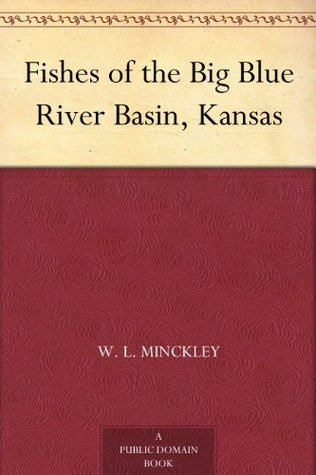 Fishes of the Big Blue River Basin, Kansas W. L. Minckley