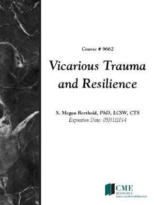 Vicarious Trauma and Resilience  by  S. Megan Berthold