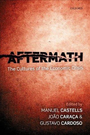 Aftermath: The Cultures of the Economic Crisis Manuel Castells