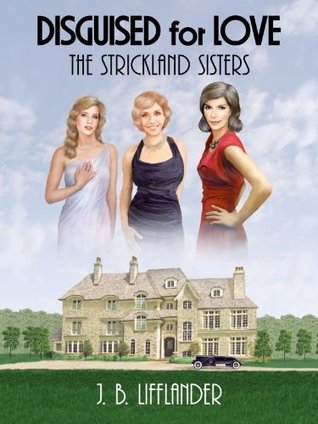 Disguised for Love: The Strickland Sisters J.B. Lifflander