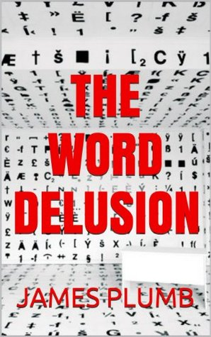The Word Delusion - The Power of Words and How They Affect Thought and Perception James Plumb