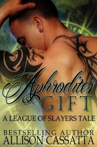 Aphrodites Gift: A League of Slayers Tale Allison Cassatta