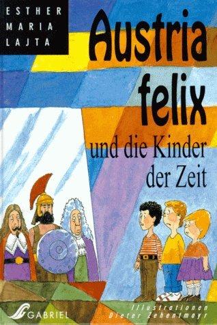 Austria felix und die Kinder der Zeit. Kinderbuch, ab 10 Jahre Esther Maria Lajta