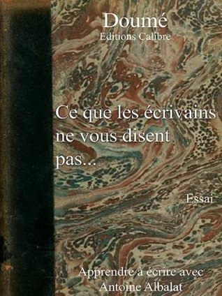 Ce que les écrivains ne vous disent pas... (Extraits annotés et commentés) (Célébrités) (French Edition)  by  Doumé