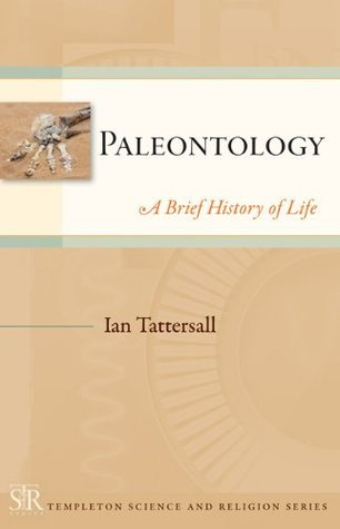 Paleontology: A Brief History of Life (Templeton Science and Religion Series)  by  Ian Tattersall