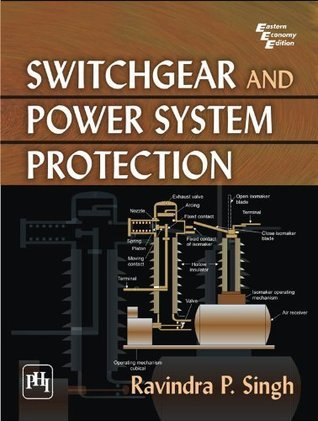 Switchgear and Power System Protection Ravindra P. Singh