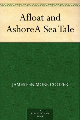 Afloat and Ashore A Sea Tale  by  James Fenimore Cooper