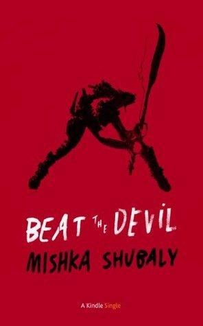 Beat The Devil Mishka Shubaly