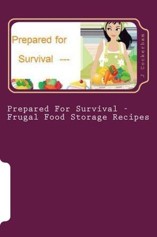 Prepared For Survival - Frugal Food Storage Recipes  by  J Cockerham