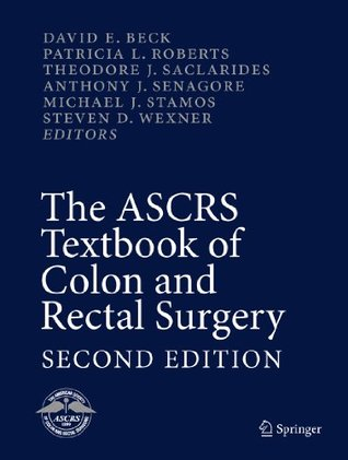 The ASCRS Textbook of Colon and Rectal Surgery: Second Edition David E. Beck