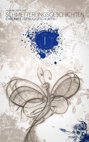 Schmetterlingsgeschichten - Chronik I - Genug geschlafen  by  Alexander Ruth