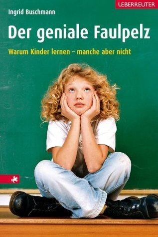 Der geniale Faulpelz: Warum Kinder lernen - manche aber nicht  by  Ingrid Buschmann