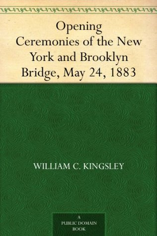 Opening Ceremonies of the New York and Brooklyn Bridge, May 24, 1883  by  William C. Kingsley