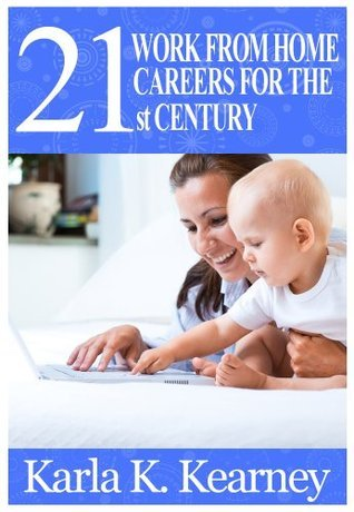 21 Work from Home Careers for the 21st Century  by  Karla Kearney