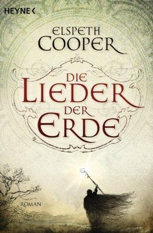 Die Lieder der Erde: Roman  by  Elspeth Cooper