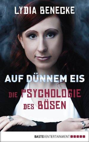 Auf dünnem Eis: Die Psychologie des Bösen Lydia Benecke