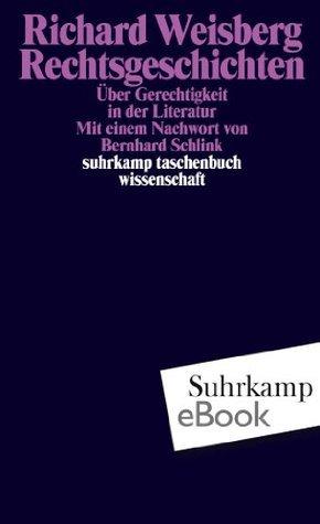 Rechtsgeschichten: Über Gerechtigkeit in der Literatur (suhrkamp taschenbuch wissenschaft) Richard Weisberg