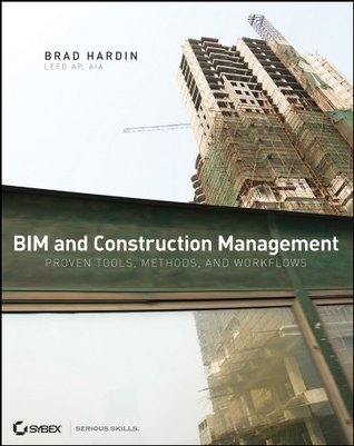 BIM and Construction Management: Proven Tools, Methods, and Workflows  by  Brad Hardin