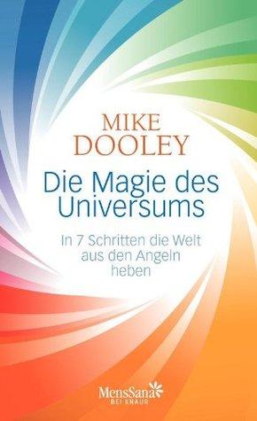 Die Magie des Universums: In 7 Schritten die Welt aus den Angeln heben  by  Mike Dooley