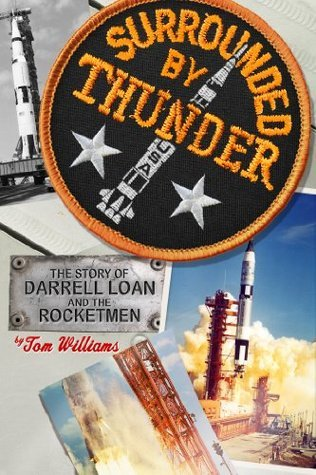 Surrounded By Thunder: The Story of Darrell Loan and the Rocketmen  by  Tom      Williams