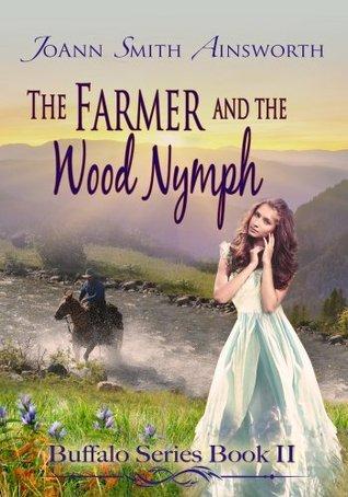 The Farmer and the Wood Nymph (Buffalo Series, #2) JoAnn Smith Ainsworth