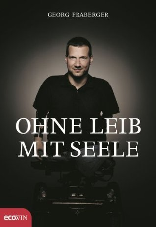 Ohne Leib, mit Seele Georg Fraberger