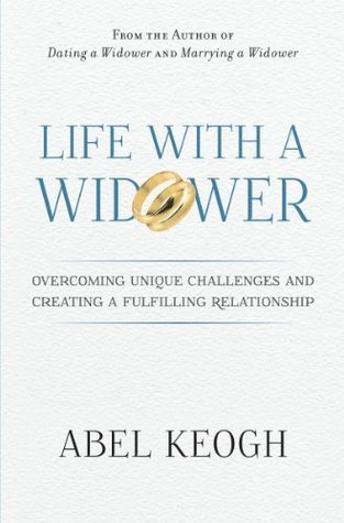Life with a Widower: Overcoming Unique Challenges and Creating a Fulfilling Relationship Abel Keogh