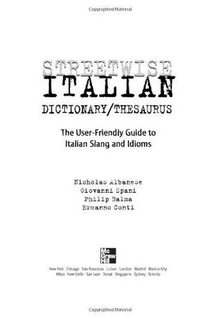 Streetwise Italian Dictionary/Thesaurus: The User-Friendly Guide to Italian Slang and Idioms (Streetwise Series) Nicholas Albanese