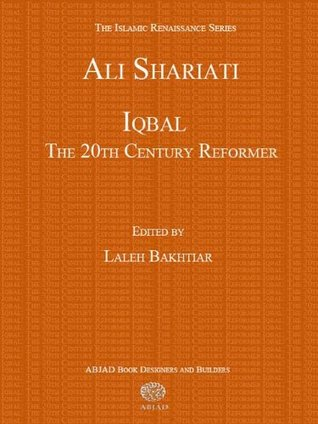 Iqbal: The 20th Century Reformer (The Islamic Renaissance Series) Ali Shariati