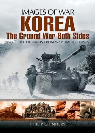 Korea: The Ground War from Both Sides Philip Chinnery