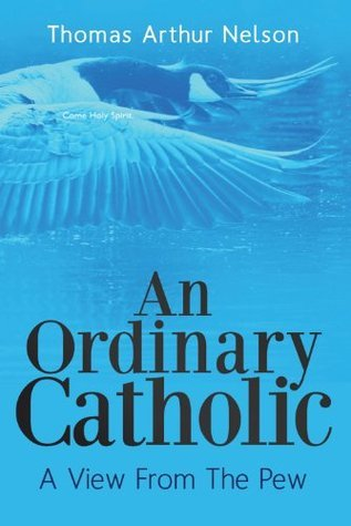 An Ordinary Catholic: A View From The Pew Thomas Arthur Nelson