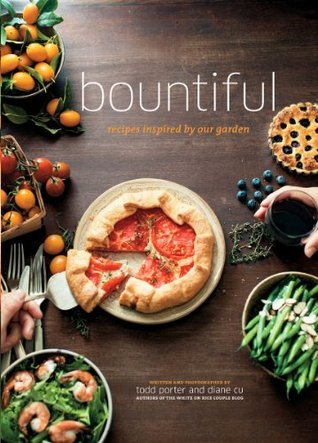Bountiful: Recipes Inspired Our Garden by Todd Porter
