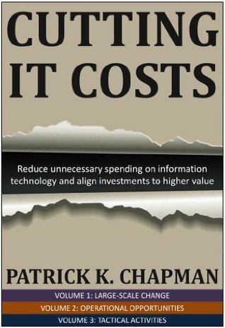 Cutting IT Costs: Volumes 1-3  by  Patrick Chapman