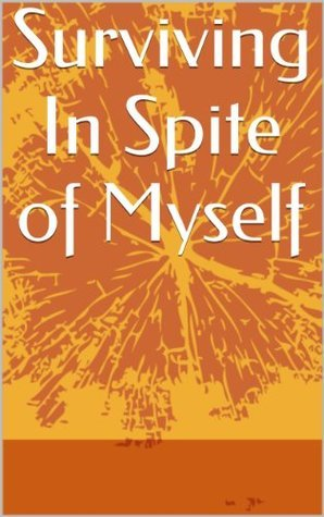 Surviving In Spite of Myself  by  Kathleen  Rice