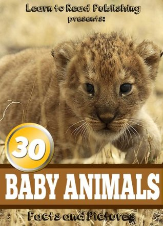 30 Baby Animals: Facts and Pictures Learn to Read Publishing