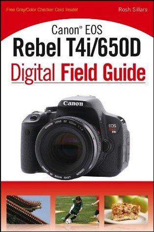Canon EOS Rebel T4i/650D Digital Field Guide Sillars