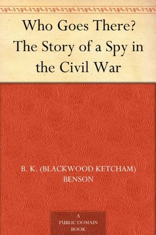 Who Goes There? The Story of a Spy in the Civil War  by  B. K. (Blackwood Ketcham) Benson