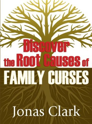 Discover The Root Causes Of Family Curses Jonas Clark