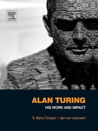 Alan Turing: His Work and Impact: His Work and Impact  by  S. Barry Cooper