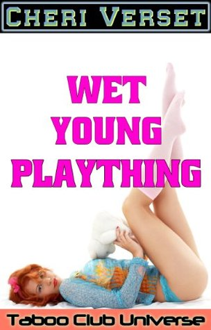 Wet Young Plaything  by  Cheri Verset