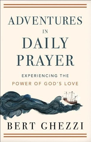 Adventures in Daily Prayer: Experiencing the Power of Gods Love  by  Bert Ghezzi